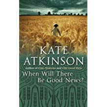 By Kate Atkinson - When Will There be Good News (Paperback Edition, First Printing)