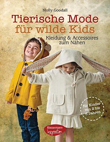 Tierische Mode für wilde Kids: Kleidung und Accessoires zum Nähen für Kinder von 2 bis 6 Jahren; inclusive CD mit Schnittmustern zum Ausdrucken