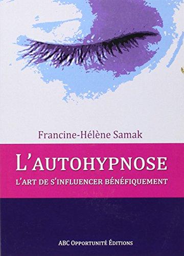 L'autohypnose, l'art de s'influencer bénéfiquement par Francine-Hélène Samak