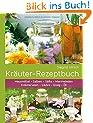 Kr�uter-Rezeptbuch: Hausmittel & Salben, S�fte & Marmeladen, Kr�uterwein & Lik�re, Essig & �l