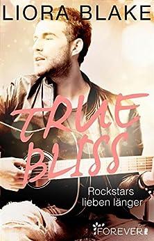 True Bliss: Rockstars lieben länger (True-Rockstars-Reihe 2) von [Blake, Liora]