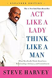 Act Like a Lady, Think Like a Man, Expanded Edition: What Men Really Think About Love, Relationships, Intimacy, and Commitment by Steve Harvey (2014-06-03)