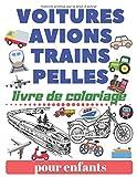 Voitures Avions Trains Pelles Livre de Coloriage pour enfants: livre de coloriage de bateau de moto de tracteur d'excavatrice pour des enfants et des enfants en bas âge - livres d'activité