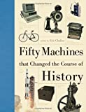 Fifty Machines that Changed the Course of History by Chaline, Eric (2013) Hardcover
