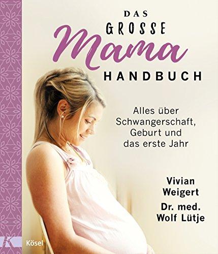 Das große Mama-Handbuch: Alles über Schwangerschaft, Geburt und das erste Jahr. Überarbeitete Neuausgabe