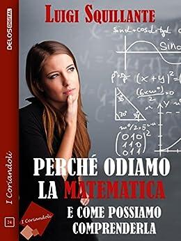 Perché odiamo la matematica (I coriandoli) di [Luigi Squillante]
