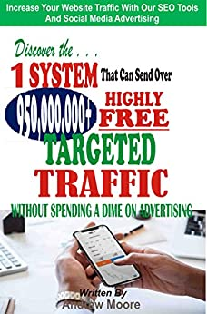 Discover the 1 System that Can Send Over 950,000,000+ Highly Free Targeted Traffic Without Spending A Dime On Advertising by [Moore, Andrew]