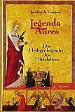Legenda aurea. Die Heiligenlegenden des Mittelalters - Jacobus de Voragine