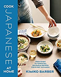 Cook Japanese at Home: From Dashi to Tonkatsu, 200 Simple Recipes for Every Occasion
