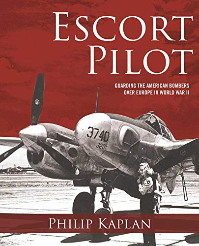 Escort Pilot: Guarding the American Bombers Over Europe in World War II (Escort Smart)