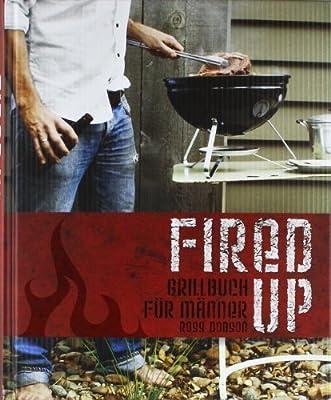 Fired up: Grillbuch für Männer von Ross Dobson (2009) Gebundene Ausgabe