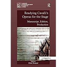 "Readying Cavalli's Operas for the Stage: ""Manuscript, Edition, Production                                                                              ...                                            """