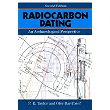 Radiocarbon Dating, Second Edition: An Archaeological Perspective 2nd edition by Taylor, R.E., Bar-Yosef, Ofer (2014) Hardcover
