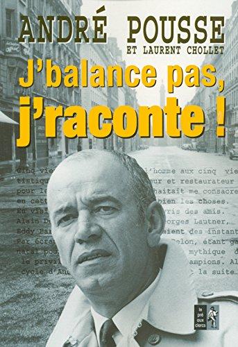 J'BALANCE PAS J'RACONTE par ANDRE POUSSE