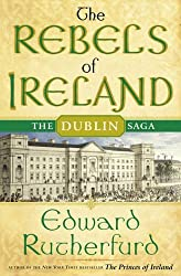 The Rebels of Ireland: The Dublin Saga by Edward Rutherfurd (2006-02-28)