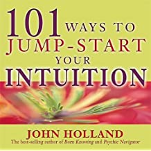 101 Ways To Jump-Start Your Intuition
