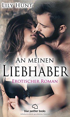 Romane Ffm-erotische (An meinen Liebhaber   Roman / Mit neuen, heimlichen, sexuellen Abenteuern und unbekannten atemberaubenden Spielgefährten ...)