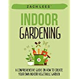 Indoor Gardening: A Comprehensive Guide on How to Create your Own Indoor Vegetable Garden (Indoor Gardening, Container Gardening, Urban Gardening) (English Edition)