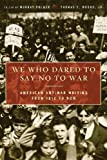We Who Dared to Say No to War: American Antiwar Writing from 1812 to Now: American Antiwar Writing from 1812 to Now - Liberals Who Have Opposed America's Wars