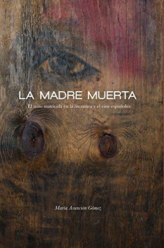 La Madre Muerta: El Mito Matricida En La Literatura Y El Cine Españoles (North Carolina Studies in the Romance Languages and Literatures, Band 308)