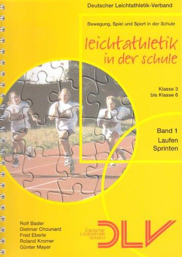 Leichtathletik in der Schule. Band 1 - Laufen Sprinten. Klasse 3 bis 6.
