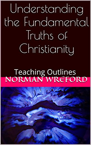 Understanding the Fundamental Truths of Christianity: Teaching Outlines by [Wreford, Norman]
