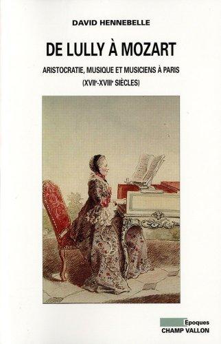 De Lully à Mozart : Aristocratie, musique et musiciens à Paris (XVIIe-XVIIIe siècles) par David Hennebelle