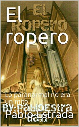 El ropero: Lo paranormal no era un mito por Pablo Estrada