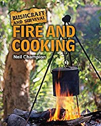 Fire and Cooking (Bushcraft and Survival)