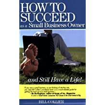 How to Succeed as a Small Business Owner ... and Still Have a Life!