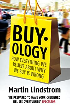 Buyology: How Everything We Believe About Why We Buy is Wrong by [Lindstrom, Martin]