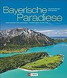 Bayern von oben: Bayerische Paradiese – Land zwischen Seen und Bergen – Entdeckungen aus der Luft. Ein Bildband mit Luftbildfotografie von Bayern: Bodensee,  Allgäu und Berchtesgadener Land