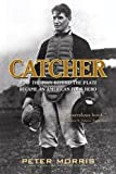 Catcher: How the Man Behind the Plate Became an American Folk Hero by Peter Morris (2010-09-16)
