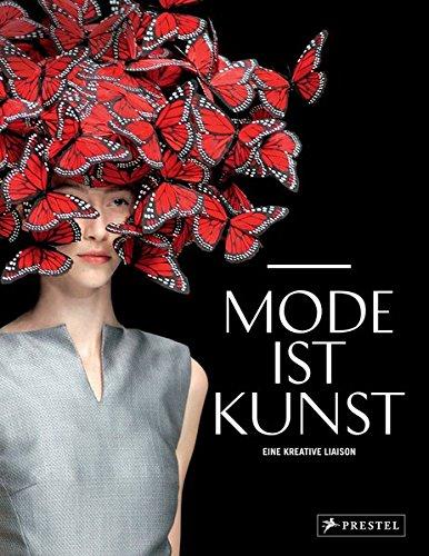 Mode ist Kunst: Eine kreative Liaison