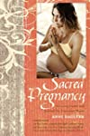 Sacred Pregnancy: A Loving Guide and...