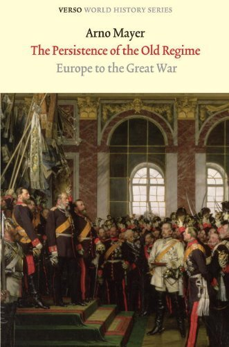 The Persistence of the Old Regime: Europe to the Great War (Verso World History) by Arno Mayer (2010) Paperback