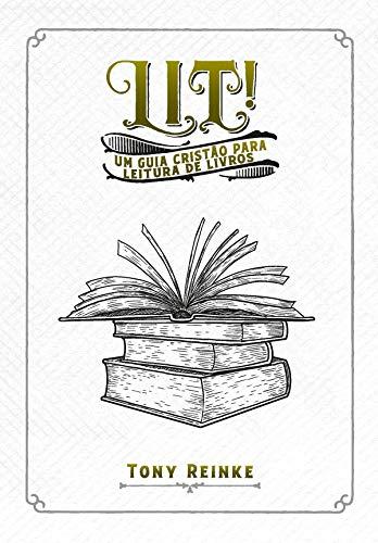 Lit!: Um guia cristão para leitura de livros (Portuguese Edition)