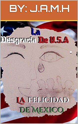 La Desgracia de U.S.A.  La Felicidad de México por J.A.M.H