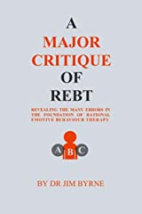 A Major Critique of REBT: Revealing the many errors in the foundations of Rational Emotive Behaviour Therapy Paperback