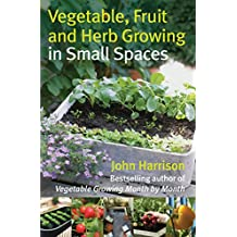 Vegetable, Fruit and Herb Growing in Small Spaces (English Edition)