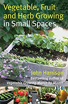 Vegetable, Fruit and Herb Growing in Small Spaces (English Edition) par [Harrison, John]