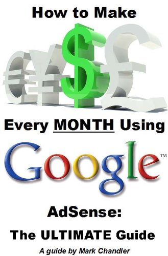 How to Make Money Every Month Using Google AdSense: The Ultimate Guide (English Edition