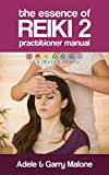 The Essence of Reiki 2 - Usui Reiki Level 2 Advanced Practitioner Manual: The Complete Guide to the Second Degree Usui Method of Natural Healing. (English Edition)