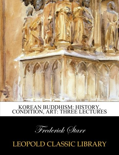 Korean Buddhism: history, condition, art: three lectures