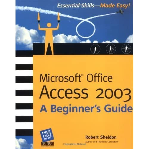 Microsoft Office Access 2003: A Beginner's Guide (Beginner's Guide) by Robert Sheldon (2003-12-15)