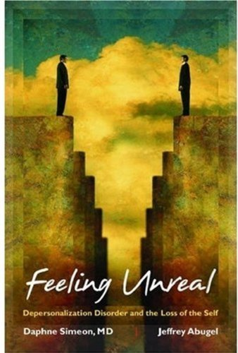 Feeling Unreal: Depersonalization Disorder and the Loss of the Self: Written by Daphne Simeon, 2006 Edition, (annotated edition) Publisher: OUP USA [Hardcover]