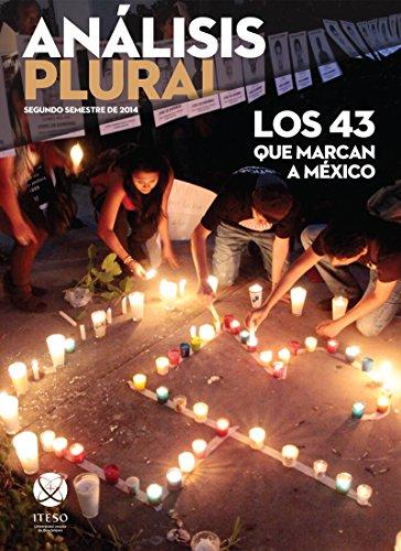 Los 43 que marcan a México (Análisis Plural) por Juan Carlos Núñez Bustillos