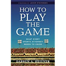 How to Play the Game: What Every Sports Attorney Needs to Know by Darren Heitner (2014-05-07)