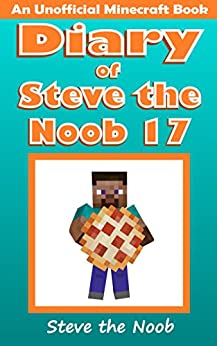 Diary of Steve the Noob 17 (An Unofficial Minecraft Book) (Diary of Steve the Noob Collection) (English Edition)
