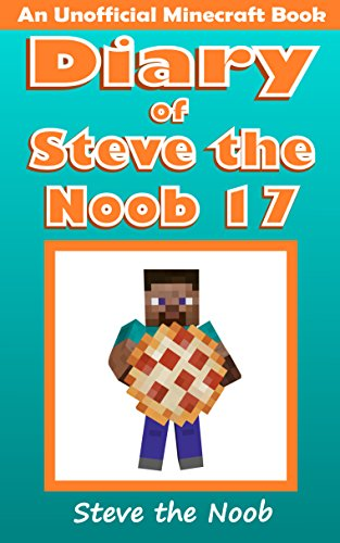 Diary of Steve the Noob 17 (An Unofficial Minecraft Book) (Diary of Steve the Noob Collection) (English Edition) (Diary Of A Wimpy Steve)